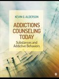 Addictions Counseling Today: Substances and Addictive Behaviors