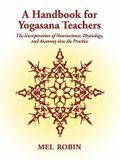 A Handbook for Yogasana Teachers: The Incorporation of Neuroscience, Physiology, and Anatomy into the Practice