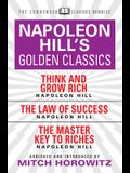 Napoleon Hill's Golden Classics (Condensed Classics): Featuring Think and Grow Rich, the Law of Success, and the Master Key to Riches: Featuring Think