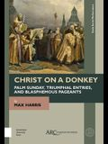 Christ on a Donkey - Palm Sunday, Triumphal Entries, and Blasphemous Pageants