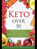 Keto Over 50: Ketogenic Diet for Senior Beginners and Weight Loss Book After 50. Reset Your Metabolism, Balance Hormones and Boost E