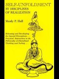 Self-Unfoldment by Disciplines of Realization: Releasing and Developing Inward Perceptions, Practical Instructions in the Philosophy of Disciplined Th