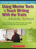 Using Mentor Texts to Teach Writing with the Traits: Middle School