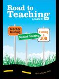 Road to Teaching: A Guide to Teacher Training, Student Teaching, and Finding a Job