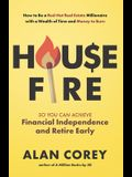 House FIRE [Financial Independence, Retire Early]: How to Be a Red-Hot Real Estate Millionaire with a Wealth of Time and Money to Burn