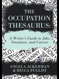 The Occupation Thesaurus: A Writer's Guide to Jobs, Vocations, and Careers