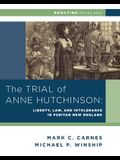 The Trial of Anne Hutchinson: Liberty, Law, and Intolerance in Puritan New England