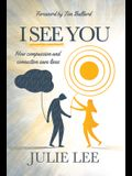 I See You: How Compassion and Connection Saves Lives