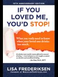 10th Anniversary Edition If You Loved Me, You'd Stop!, Volume 1: What You Really Need to Know When Your Loved One Drinks Too Much