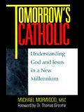 Tomorrow's Catholic: Understanding God and Jesus in a New Millennium