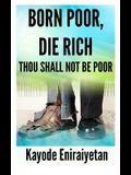 Born Poor: Die Rich.: Thou Shall Not Be Poor