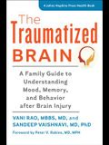 The Traumatized Brain: A Family Guide to Understanding Mood, Memory, and Behavior After Brain Injury