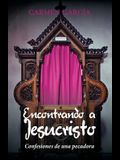 Encontrando a Jesucristo: Confesiones de Una Pecadora