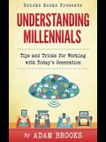 Understanding Millennials: A Guide to Working with Todays Generation