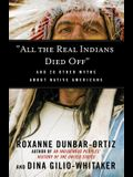 all the Real Indians Died Off: And 20 Other Myths about Native Americans