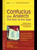 Confucius, the Analects: The Path of the Sage--Selections Annotated & Explained