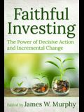 Faithful Investing: The Power of Decisive Action and Incremental Change