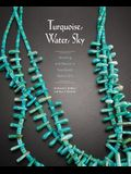 Turquoise, Water, Sky: Meaning and Beauty in Southwest Native Arts: Meaning and Beauty in Southwest Native Arts