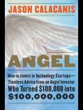 Angel: How to Invest in Technology Startups-Timeless Advice from an Angel Investor Who Turned $100,000 into $100,000,000