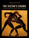The Victor's Crown: A History of Ancient Sport from Homer to Byzantium