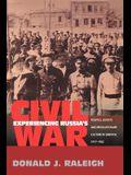 Experiencing Russia's Civil War: Politics, Society, and Revolutionary Culture in Saratov, 1917-1922