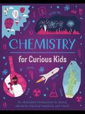Chemistry for Curious Kids: An Illustrated Introduction to Atoms, Elements, Chemical Reactions, and More!