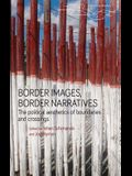 Border Images, Border Narratives: The Political Aesthetics of Boundaries and Crossings