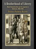 A Brotherhood of Liberty: Black Reconstruction and Its Legacies in Baltimore, 1865-1920