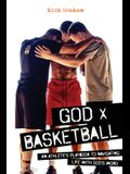 God x Basketball: An Athlete's Playbook to Navigating Life with God's Word