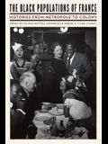 The Black Populations of France: Histories from Metropole to Colony