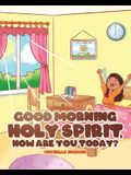 Good Morning Holy Spirit, How Are You Today?