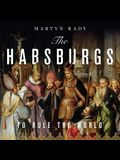 The Habsburgs Lib/E: To Rule the World