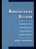 Manufacturing Religion: The Discourse on Sui Generis Religion and the Politics of Nostalgia