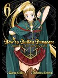 How to Build a Dungeon: Book of the Demon King Vol. 6