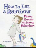 How to Eat a Rainbow / Paano Kumain Ng Isang Bahaghari: Babl Children's Books in Tagalog and English