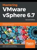 Mastering VMware vSphere 6.7 -Second Edition: Effectively deploy, manage, and monitor your virtual datacenter with VMware vSphere 6.7