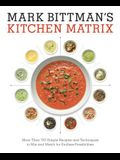 Mark Bittman's Kitchen Matrix: More Than 700 Simple Recipes and Techniques to Mix and Match for Endless Possibilities: A Cookbook