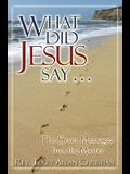 What Did Jesus Say...: The Seven Messages from the Master
