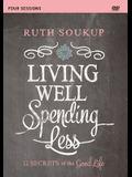 Living Well, Spending Less Video Study: 12 Secrets of the Good Life