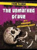 The Unmarked Grave: Be a Forensic Anthropologist