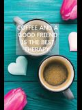 Coffee And A Good Friend Is The Best Therapy: Pretty Turquoise Journal for Coffee Lovers
