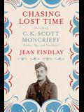 Chasing Lost Time: The Life of C. K. Scott Moncrieff: Soldier, Spy, and Translator