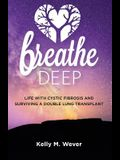 Breathe Deep: Life with Cystic Fibrosis and Surviving a Double Lung Transplant