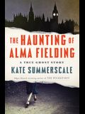 The Haunting of Alma Fielding: A True Ghost Story