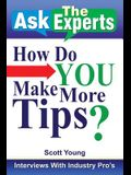 Ask the Experts: How Do You Make More Tips?: Interviews with Industry Pro's