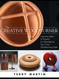 The Creative Woodturner: Inspiring Ideas and Projects for Developing Your Own Woodturning Style