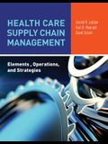 Health Care Supply Chain Management: Elements, Operations, and Strategies: Elements, Operations, and Strategies