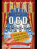 Leaving the Ocd Circus: Your Big Ticket Out of Having to Control Every Little Thing (Anxiety, Depression, Ptsd, for Readers of Brain Lock)