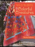 Wild Blooms & Colorful Creatures: 15 Appliqué Projects - Quilts, Bags, Pillows & More [With Pattern(s)]