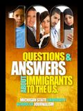 100 Questions and Answers About Immigrants to the U.S.: Immigration policies, politics and trends and how they affect families, jobs and demographics: